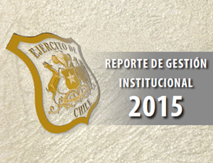REPORTE DE GESTIÓN INSTITUCIONAL 2015 / http://www.ejercito.cl/publicaciones